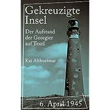 Gekreuzigte Insel: 6. April 1945: Der Aufstand der Georgier auf Texel