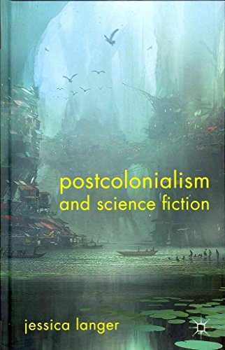 [Postcolonialism and Science Fiction] (By: Jessica Langer) [published: January, 2012]