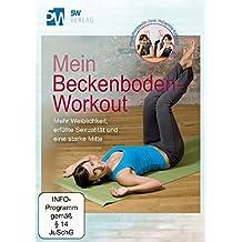 Mein Beckenboden-Workout - Mehr Weiblichkeit, erfüllte Sexualität und eine starke Mitte