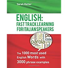 English: Fast Track Learning For Italian Speakers: The 1000 most used English words with 3.000 phrase examples. by Sarah Retter (2016-03-31)