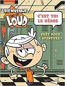 Amazon Fr Bienvenue Chez Les Loud C Est Toi Le Heros