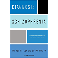 Diagnosis: Schizophrenia: A Comprehensive Resource for Consumers, Families, and Helping Professionals, Second Edition