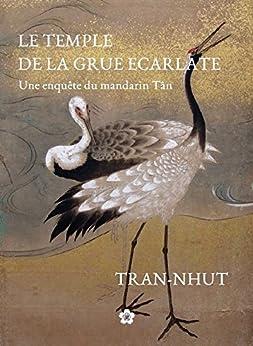 Le Temple de la Grue écarlate (Une enquête du mandarin Tân t. 1) par [TRAN-NHUT]