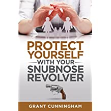 Protect Yourself With Your Snubnose Revolver (English Edition)