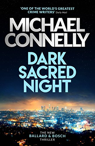 Dark Sacred Night: A Bosch and Ballard thriller (Harry Bosch Series Book 21) by [Connelly, Michael]