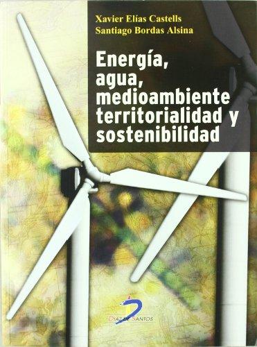 Energía, agua, medioambiente, territorialidad y sostenibilidad por Xavier Elias Castells