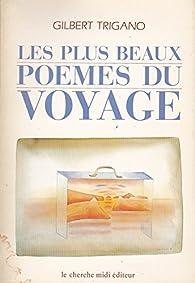 Les plus beaux poèmes du voyage. Anthologie par Gilbert Trigano