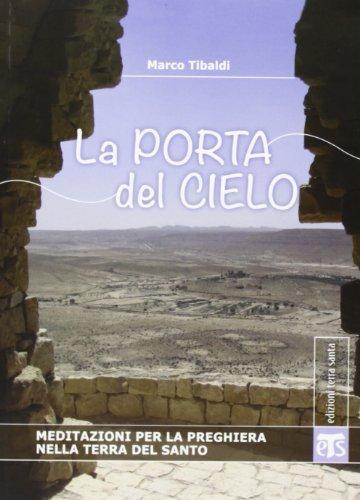 La porta del cielo. Meditazioni per la preghiera nella terra del santo di Tibaldi, Marco (2013) Tapa blanda