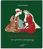 Iran mit eigenen Augen. Eine persönliche Reisebegleitung