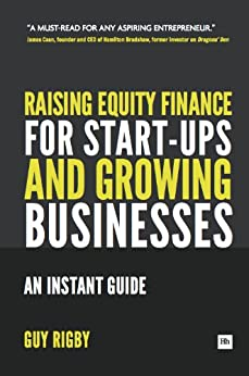 Raising Equity Finance for Start-up and Growing Businesses: An Instant Guide by [Rigby, Guy]