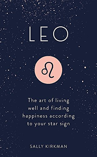 Leo: The Art of Living Well and Finding Happiness According to Your Star Sign (Pocket Astrology) por Sally Kirkman