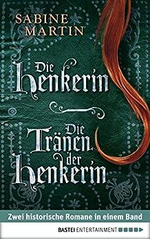 Die Henkerin / Die Tränen der Henkerin: Zwei Romane in einem Band