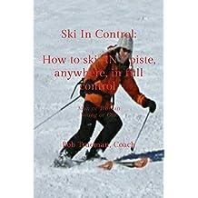 Ski In Control.: How to ski ANY piste, anywhere, in full control.