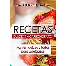 Recetas dulces sin carbohidratos: postres, dulces y tartas para adelgazar (recetas cetogénicas,