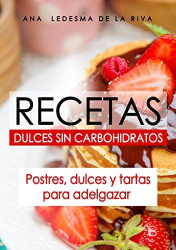 Recetas dulces sin carbohidratos: postres, dulces y tartas para adelgazar (recetas cetogénicas, recetas para perder peso) por Ana Ledesma De La Riva