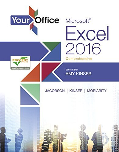 Your Office: Microsoft Excel 2016 Comprehensive (Your Office for Office 2016 Series) by Amy S. Kinser (2016-04-28)