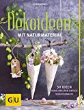 Dekoideen mit Naturmaterial: 50 Ideen rund ums Jahr einfach selbstgemacht (GU Kreativ Spezial)