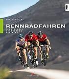 Rennradfahren: Fahrtechnik, Ausrüstung, Training
