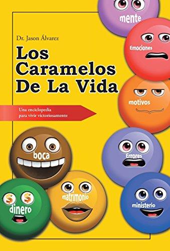 Los caramelos de la vida: Una enciclopedia para vivir victoriosamente