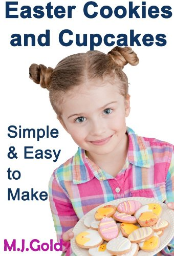 Easter Cookies and Cupcakes - Simple and Easy to Make (Simple and Easy Recipes Book 1) (English Edition)