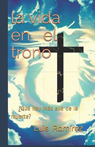 La vida en el trono: ¿Qué hay más allá de la muerte? (1) por Luis E Ramírez