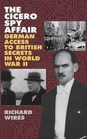 The Cicero Spy Affair: German Access to British Secrets in