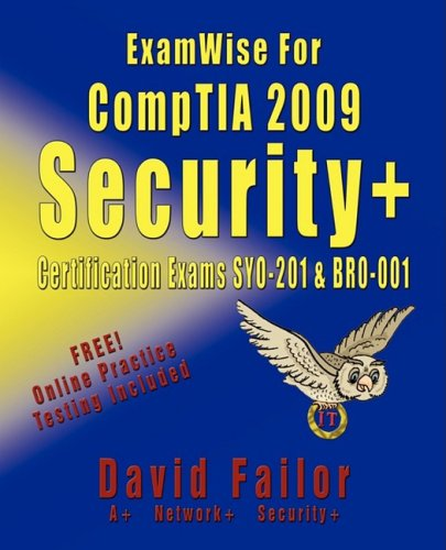 ExamWise For CompTIA 2009 Security+ Certification Exams SY0-201 and Exam BR0-001 por David Failor