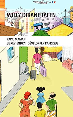 Papa, Maman, je reviendrai développer l'Afrique (French Edition)