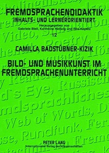 Bild- und Musikkunst im Fremdsprachenunterricht: Zwischenbilanz und Handreichungen für die Praxis (Fremdsprachendidaktik inhalts- und lernerorientiert ... Pedagogy - content- and learner-oriented)