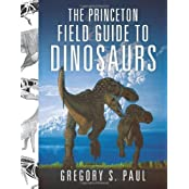 The Princeton Field Guide to Dinosaurs (Princeton Field Guides) by Gregory S. Paul (2010-10-10)