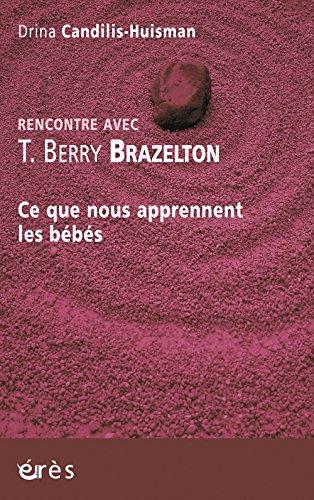 Rencontre avec T. Berry Brazelton : Ce que nous apprennent les bébés par Drina Candilis-Huisman