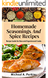 Seasonings: Homemade Seasoning and Spice Recipes (Over 150 Seasoning & Spice Mixes to Add Flavour to Your Meals) (English Edition)