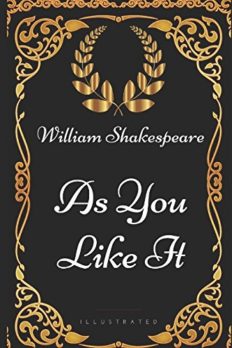 As You Like It: By William Shakespeare - Illustrated