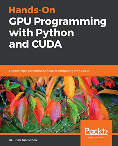 Hands-On GPU Programming with Python and CUDA: Explore high-performance parallel computing with CUDA