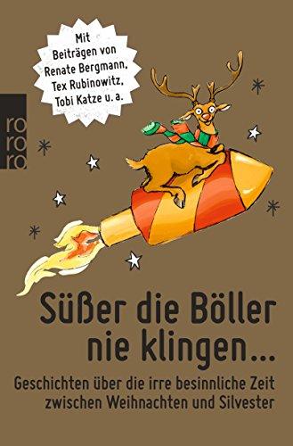 Preisvergleich Produktbild Süßer die Böller nie klingen ...: Geschichten über die irre besinnliche Zeit zwischen Weihnachten und Silvester
