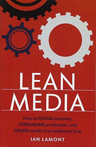 Lean Media: How to focus creativity, streamline production, and create media that audiences love por Ian Lamont