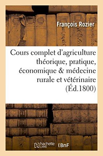 Cours complet d'agriculture théorique, pratique, économique, et de médecine rurale Tome 10: et vétérinaire ou Dictionnaire universel d'agriculture, par une société d'agriculteurs