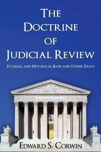 The Doctrine of Judicial Review: Its Legal and Historical Basis and Other Essays. by Edward S. Corwin (2011-05-23)