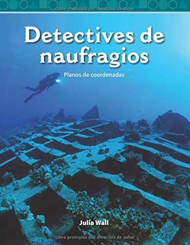 Detectives de Naufragios (Shipwreck Detectives) (Spanish Version) (Nivel 5 (Level 5)): Planos de Coordenadas (Coordinate Planes) (Mathematics Readers) por Julia Wall