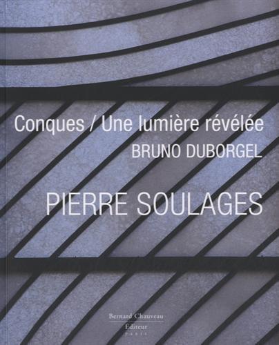 Pierre Soulages Conques / la Lumiere Revele