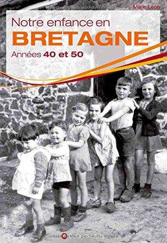 Notre enfance en Bretagne : Annes 40 et 50