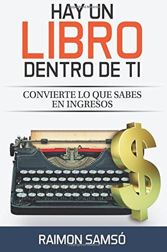 Hay un libro dentro de ti: Convierte lo que sabes en ingresos por Raimon Samsó