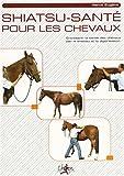 Shiatsu-santé pour les chevaux : Entretenir la santé des chevaux par le shiatsu et la digipression