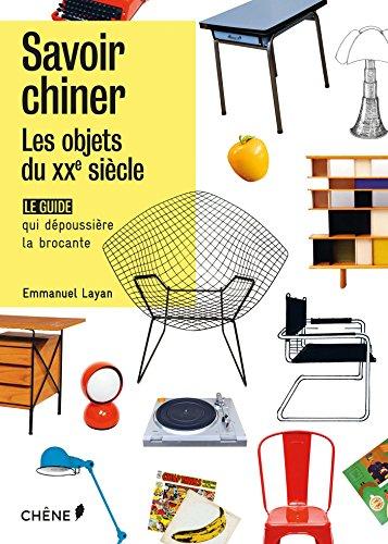 Savoir chiner : les objets du 20e siècle par Emmanuel Layan