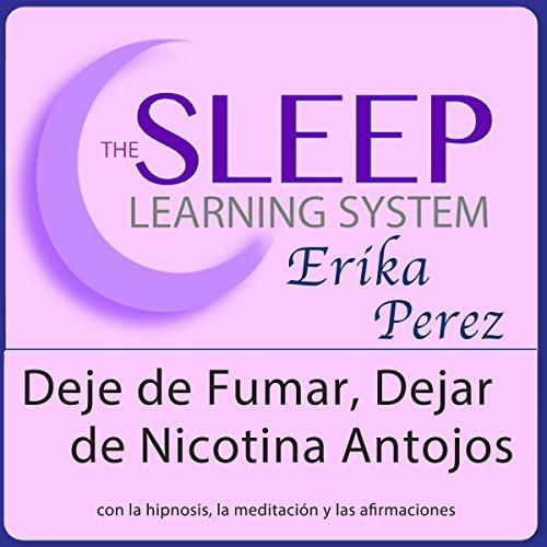 Deje de Fumar, Dejar de Nicotina Antojos con Hipnosis, Subliminales Afirmaciones y Meditación Relajante (El Sistema de Aprendizaje del Sueño)
