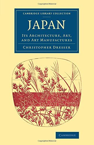 Japan: Its Architecture, Art, and Art Manufactures (Cambridge Library Collection - East and South-East Asian History) by Christopher Dresser (2015-05-08) Christopher Dresser