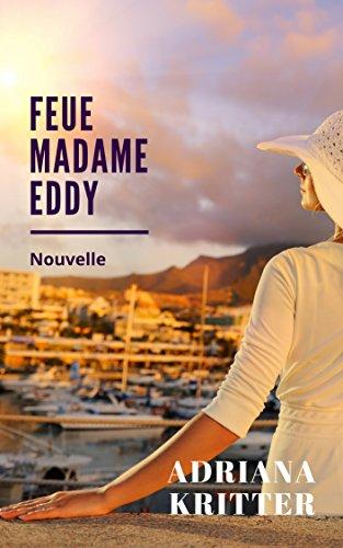Feue Madame Eddy: Nouvelle par Adriana Kritter