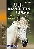 Hautkrankheiten bei Pferden: Erkennen - Vorbeugen - Behandeln (Gesundheit und Haltung)