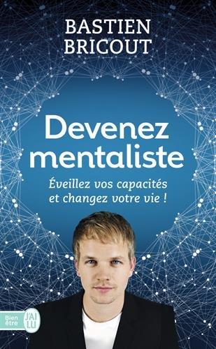 Devenez mentaliste : Eveillez vos capacités et changez votre vie