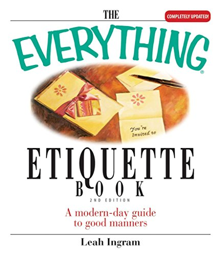 [The Everything Etiquette Book: A Modern-Day Guide to Good Manners] (By: Leah Ingram) [published: October, 2005]